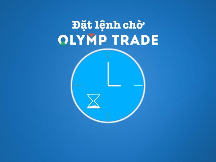 Mở lệnh chờ khi giao dịch trên sàn Olymp Trade – Hướng dẫn đặt lệnh