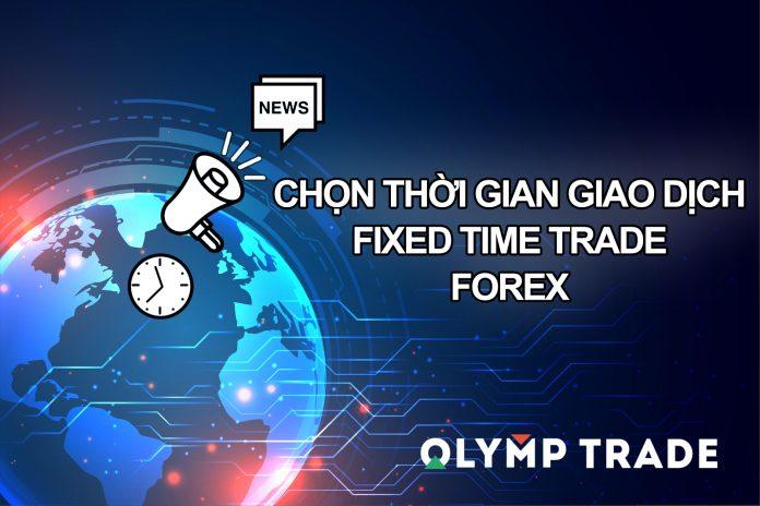 Hướng dẫn chọn thời gian giao dịch Fixed Time Trade, Forex trên Olymp Trade
